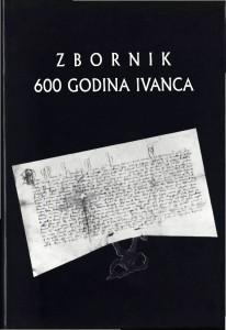 Zbornik 600 godina Ivanca : Posebna izdanja / Hrvatska akademija znanosti i umjetnosti, Zavod za znanstveni rad u Varaždinu