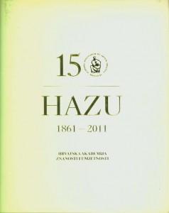 150 godina Hrvatske akademije znanosti i umjetnosti : 1861.-2011.