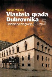 Vlastela grada Dubrovnika : Sv. 5 : Odabrane biografije (E-Pe) : Posebna izdanja. Serija: Prilozi povijesti stanovništva Dubrovnika i okolice