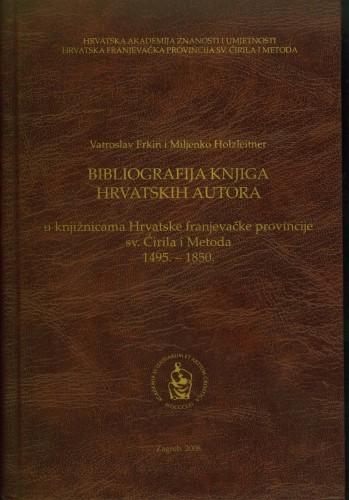 Bibliografija knjiga hrvatskih autora u knjižnicama Hrvatske franjevačke provincije sv. Ćirila i Metoda : 1495.-1850.