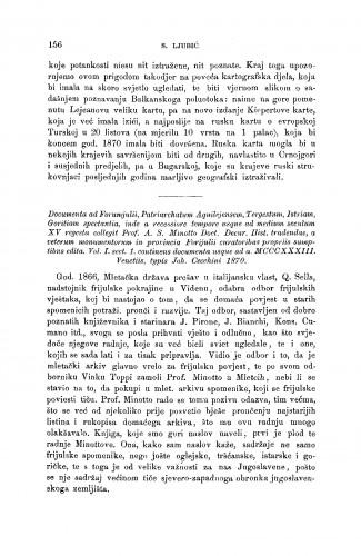 Documenta ad Forumiulii, Patriarchatum Aquilejensem, Tergestum, Istriam, Goritiam spectantia, inde a recessiore tempore usque ad medium seculum XV regesta collegit Prof. A. S. Minotto Doct. Decur. Hist. tradendae, a veturum monumentorum in provincia Forijulii curatoribus propriis sumptibus edita. Vol. I. sect. 1. continens documenta usque ad a. MCCCXXXIII. Venetiis, typis Joh. Cecchini 1870 : [književna obznana] : RAD