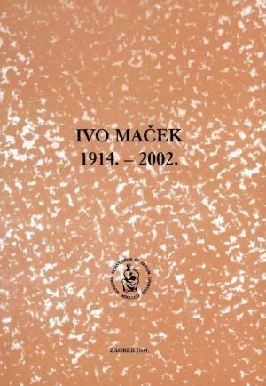 Ivo Maček : 1914.-2002. : Spomenica preminulim akademicima