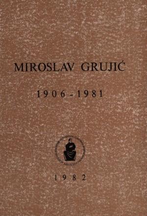 Miroslav Grujić : 1906-1981 : Spomenica preminulim akademicima