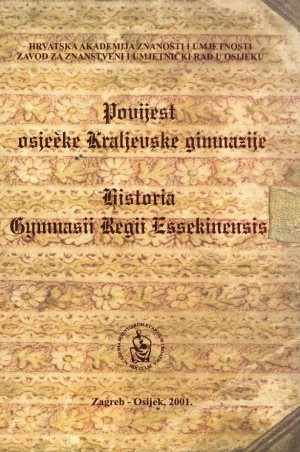 Povijest osječke Kraljevske gimnazije : od 1766. do 1838. godine = ab anno 1766. ad annum 1838. perducta : Biblioteka Slavonije i Baranje