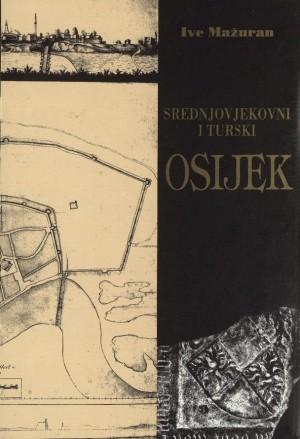 Povijest Osijeka. Knj. 1 : Srednjovjekovni i turski Osijek
