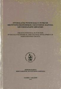 Stvaralački potencijali u funkciji društveno-ekonomskog i kulturnog razvoja sjeverozapadne Hrvatske : zbornik radova Međunarodnog znanstvenog simpozija održanog u Varaždinu 21. i 22. studenoga 2002. godine