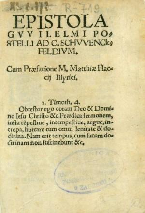 Epistola Gvvilelmi Postelli ad C. Schvvenckfeldivm : cum praefatione M. Matthiae Flaccij Illyrici