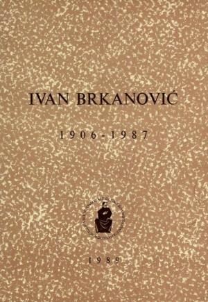 Ivan Brkanović : 1906-1987 : Spomenica preminulim akademicima