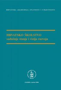 Hrvatsko školstvo : sadašnje stanje i vizija razvoja : okrugli stol održan 22. siječnja 2008. u Hrvatskoj akademiji znanosti i umjetnosti u Zagrebu