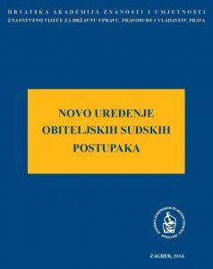 Novo uređenje obiteljskih sudskih postupaka : okrugli stol održan 5. svibnja 2014. u palači Akademije u Zagrebu : Modernizacija prava