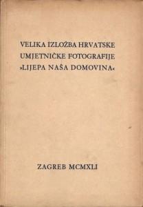 Velika izložba hrvatske umjetničke fotografije Lijepa naša domovina Zagreb MCMXLI