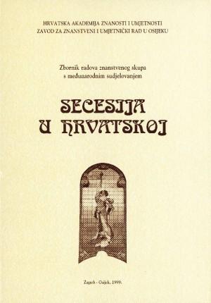 Secesija u Hrvatskoj : zbornik radova znanstvenog skupa s međunarodnim sudjelovanjem, Osijek, 22.-24. listopada 1997.