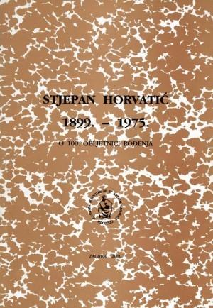 Stjepan Horvatić : 1899.-1975. : o 100. obljetnici rođenja : Spomenica preminulim akademicima