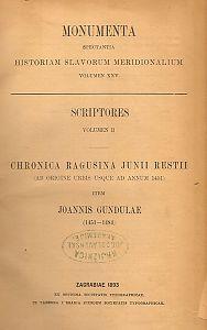 Chronica Ragusina Junii Restii (ab origine urbis usque ad annum 1451) item Joannis Gundulae (1451-1484) : volumen II. : Monumenta spectantia historiam Slavorum meridionalium