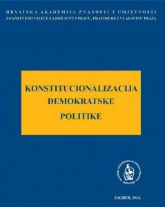 Konstitucionalizacija demokratske politike : okrugli stol održan 18. prosinca 2013. u palači Akademije u Zagrebu : okrugli stol održan 18. prosinca 2013. u palači Akademije u Zagrebu : Modernizacija prava