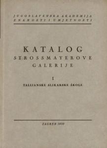 Katalog Strossmayerove galerije : I. Talijanske slikarske škole : Hemeroteka i katalozi Strossmayerove galerije