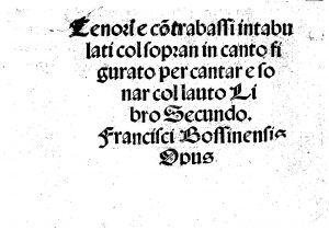 Tenori e contrabassi intabulati col sopran in canto figurato per cantar e sonar col lauto libro secundo = Francisci Bossinensis opus / Francisci Bossinensis Opus