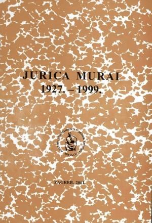 Jurica Murai : 1927.-1999. : Spomenica preminulim akademicima