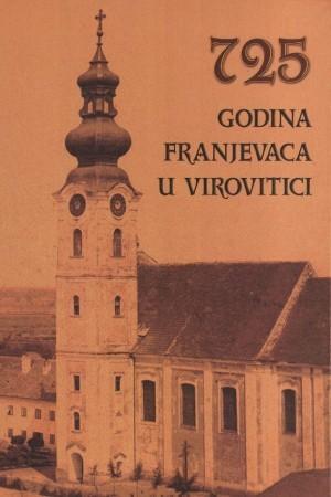 725 godina franjevaca u Virovitici : zbornik radova međunarodnog simpozija : [Virovitica, 17. - 19. listopada 2005.]