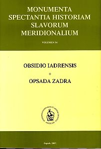 Obsidio Iadrensis : volumen VI : Monumenta spectantia historiam Slavorum meridionalium