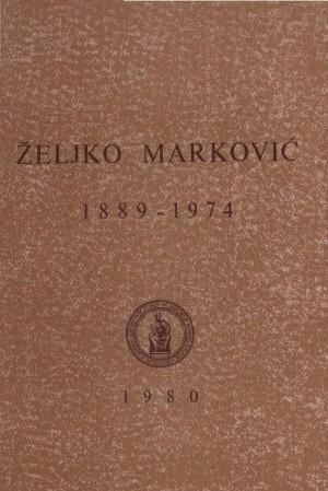 Željko Marković : 1889-1974 : Spomenica preminulim akademicima