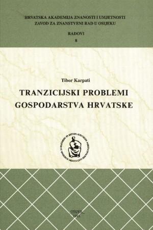 Tranzicijski problemi gospodarstva Hrvatske : Radovi Zavoda za znanstveni rad u Osijeku