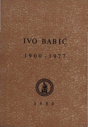 Ivo Babić : 1900-1977 : Spomenica preminulim akademicima