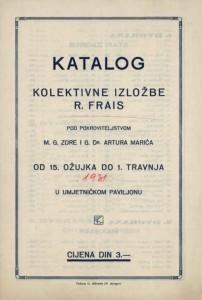 Katalog kolektivne izložbe R. Frais - pod pokroviteljstvom m.g. Zore i g. Dr. Artura Marića
