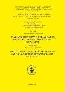 Zbornik radova Znanstvenog skupa Prašumski ekosustavi dinarskoga krša i prirodno gospodarenje šumama u Hrvatskoj