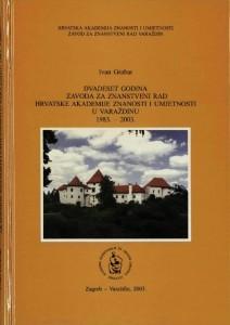 Dvadeset godina Zavoda za znanstveni rad Hrvatske akademije znanosti i umjetnosti u Varaždinu : 1983.-2003. : Posebna izdanja / Hrvatska akademija znanosti i umjetnosti, Zavod za znanstveni rad u Varaždinu