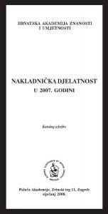 Nakladnička djelatnost u 2007. godini : katalog izložbe, Palača Akademije, Zagreb, siječanj 2008.