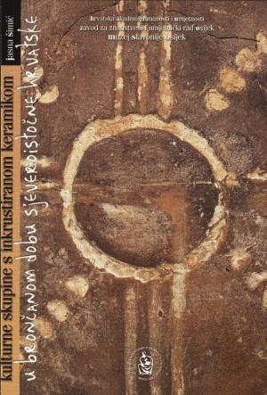 Kulturne skupine s inkrustriranom keramikom u brončanom dobu sjeveroistočne Hrvatske : Biblioteka Slavonije i Baranje