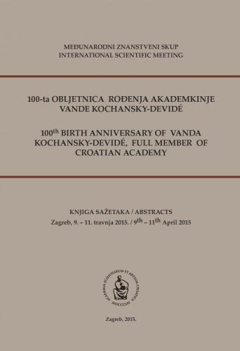 100-ta obljetnica rođenja akademkinje Vande Kochansky-Devidé : Zagreb, 9.-11. travnja 2015. : knjiga sažetaka