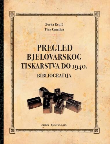 Pregled bjelovarskog tiskarstva do 1940. : bibliografija : Posebna izdanja Zavoda za znanstvenoistraživački i umjetnički rad u Bjelovaru / Hrvatska akademija znanosti i umjetnosti