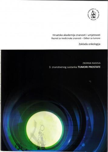 Tumori prostate : zbornik radova 3. znanstvenog sastanka Tumori prostate održanog 27. studenoga 2015. u Zagrebu u Hrvatskoj akademiji znanosti i umjetnosti