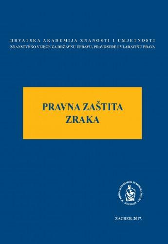 Pravna zaštita zraka : okrugli stol održan 26. siječnja 2017. u palači Akademije u Zagrebu : Modernizacija prava