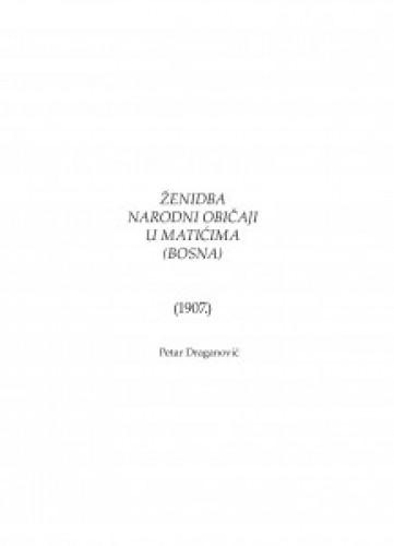 Ženidba. Narodni običaji u Matićima (Bosna) (1907.) : Zbornik za narodni život i običaje