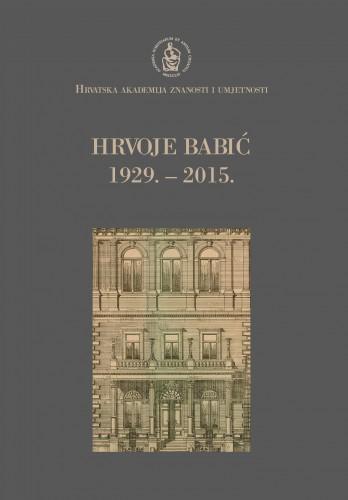 Hrvoje Babić : 1929.-2015. : Spomenica preminulim akademicima
