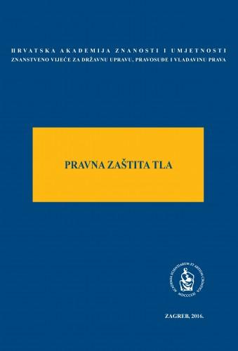 Pravna zaštita tla : okrugli stol održan 5. studenoga 2015. u palači Akademije u Zagrebu : Modernizacija prava