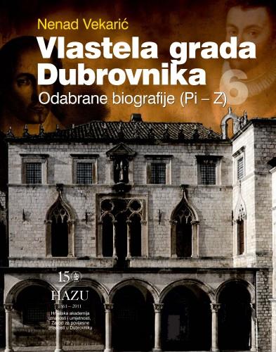 Vlastela grada Dubrovnika : Sv. 6 : Odabrane biografije (Pi-Z) : Posebna izdanja. Serija: Prilozi povijesti stanovništva Dubrovnika i okolice