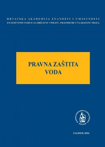 Pravna zaštita voda : okrugli stol održan 9. ožujka 2016. u palači Akademije u Zagrebu : Modernizacija prava