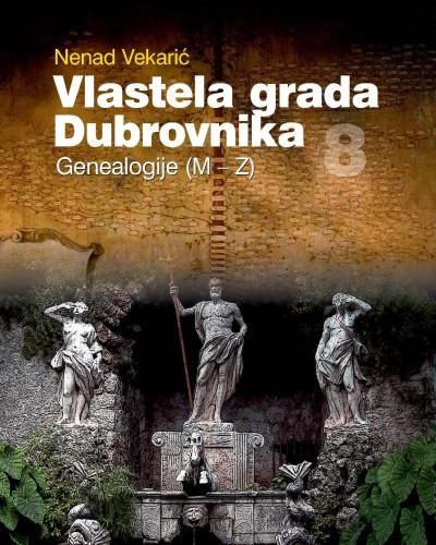 Vlastela grada Dubrovnika : Sv. 8 : Genealogije (M-Z) : Posebna izdanja. Serija: Prilozi povijesti stanovništva Dubrovnika i okolice