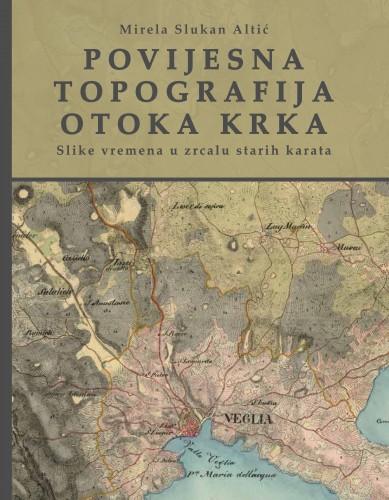 Povijesna topografija otoka Krka : slike vremena u zrcalu starih karata