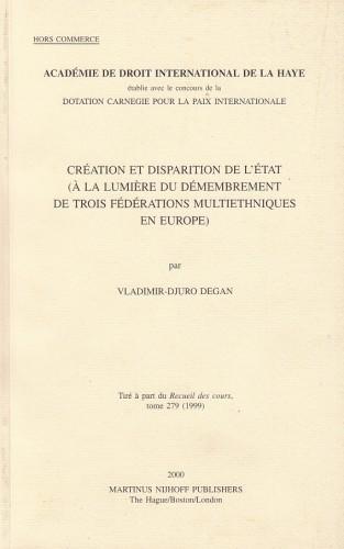 Création et disparition de l' Etat (a la lumiere du démembrement de trois fédérations multiethniques en Europe)