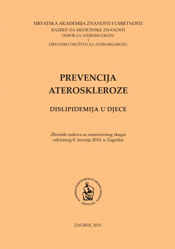 Prevencija ateroskleroze : dislipidemija u djece ; zbornik radova sa Znanstvenog skupa održanog 8. travnja 2014. godine u Zagrebu : Posebna izdanja HAZU. Prilozi za strategiju hrvatskog razvoja