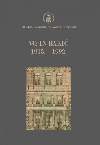 Vojin Bakić : 1915.-1992. : Spomenica preminulim akademicima