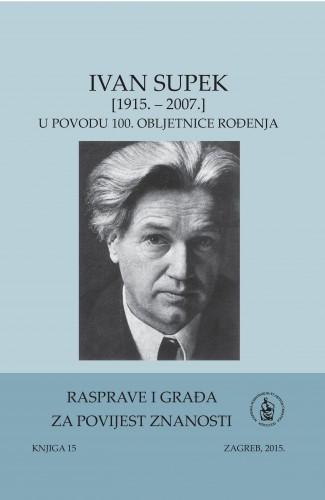 Sv. 4(2015) : Ivan Supek : (1915.-2007.) : u povodu 100. obljetnice rođenja : Rasprave i građa za povijest znanosti