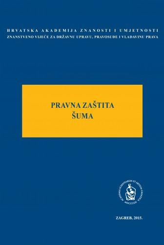 Pravna zaštita šuma : okrugli stol održan 16. travnja 2015. u palači Akademije u Zagrebu : Modernizacija prava