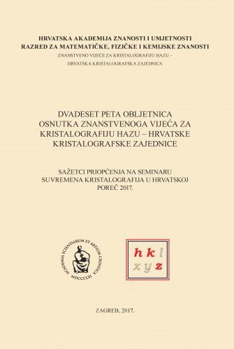 Dvadeset peta obljetnica osnutka Znanstvenoga vijeća za kristalografiju HAZU - Hrvatske kristalografske zajednice : sažetci priopćenja na seminaru Suvremena kristalografija u Hrvatskoj, Poreč 2017.