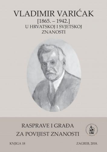 Sv. 6(2017) : Vladimir Varićak : (1865.-1942.) : u hrvatskoj i svjetskoj znanosti : Rasprave i građa za povijest znanosti